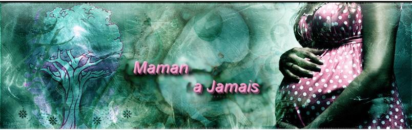 Maman a Jamais