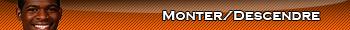 Monter/Descendre