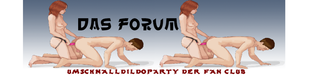 Umschnalldildoparty Fan Club Forum